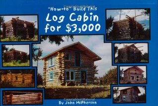 Ht Build This Log Cabin for $3000