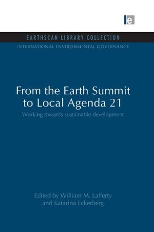 from-the-earth-summit-to-local-agenda-21-working-towards-sustainable-development-international-environmental-governance-set