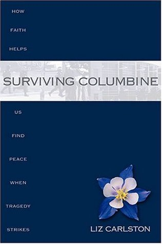 Surviving Columbine: How Faith Helps Us Find Peace When Tragedy Strikes