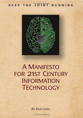 Keep the Joint Running: A Manifesto for 21st Century Information Technology
