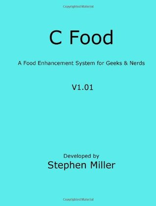C Food: A Cookbook for Geeks and Nerds