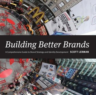Building Better Brands: A Comprehensive Guide to Brand Strategy and Identity Development