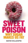 Sweet Poison, Why Sugar Makes Us Fat by David  Gillespie