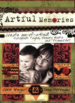 Artful Memories: Create One-Of-A-Kind Scapbook Pages, Memory Books and Framed Art