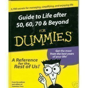 Guide To Life After 50, 60, 70 & Beyond For Dummies