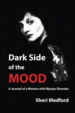 Dark Side of the Mood: A Journal of a Woman with Bipolar Disorder