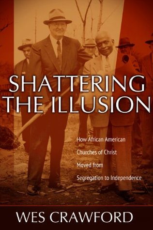 Shattering the Illusion: How African American Churches of Christ Moved from Segregation to Independence