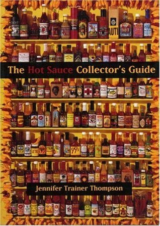 The Hot Sauce Collector's Guide: A Book for Collectors, Retailers, Manufacturers, and Lovers of All Things Hot