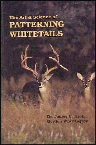 The Art and Science of Patterning Whitetails by James C. Kroll
