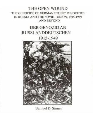 The Open Wound: The Genocide of German Ethnic Minorities in Russia and the Soviet Union, 1915-1949 and Beyond
