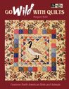 Go Wild with Quilts: 14 North American Birds & Animals Print on Demand Edition