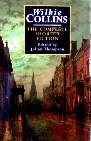 Wilkie Collins: The Complete Shorter Fiction