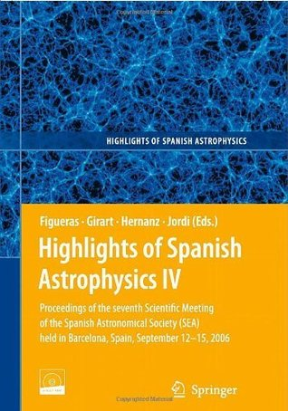 Highlights of Spanish Astrophysics IV: Proceedings of the VII Scientific Meeting of the Spanish Astronomical Society (SEA) held in Barcelona, Spain, September ... and Space Science Proceedings): 4