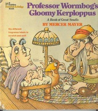 Professor Wormbog's Gloomy Kerploppus: A Book of Great Smells