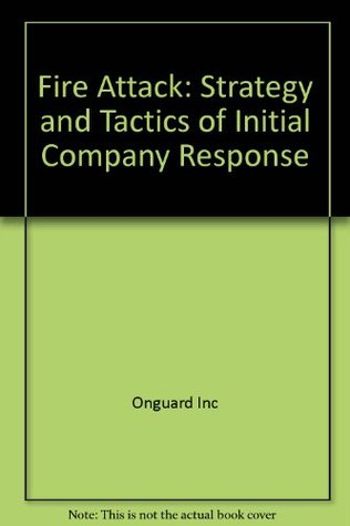 Fire Attack: (Second Edition) Strategy and Tactics of Initial Company Response