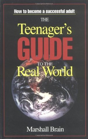 The Teenager's Guide to the Real World by Marshall Brain