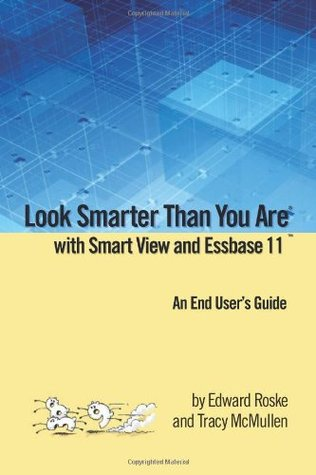 Look Smarter Than You Are with Smart View and Essbase 11: An End User's Guide