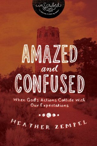 Amazed and Confused: When Gods Actions Collide With Our Expectations(InScribed Collection)