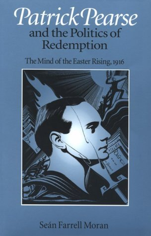 Patrick Pearse and the Politics of Redemption by Sean Farrell Moran