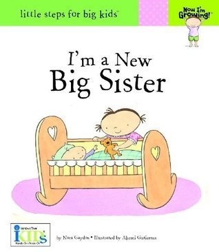 Now I'm Growing! I'm a New Big Sister - Little Steps for Big Kids (Little Steps for Big Kids: Now I'm Growing)