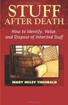Stuff After Death: How to Identify, Value and Dispose of Inherited Stuff