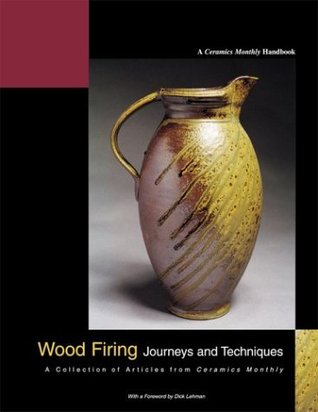 Wood Firing: Journeys and Techniques: A Collection of Articles from Ceramics Monthly