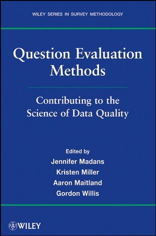 Question Evaluation Methods: Contributing to the Science of Data Quality (Wiley Series in Survey Methodology)