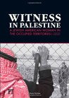 Witness in Palestine: A Jewish American Woman in the Occupied Territories
