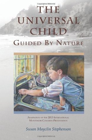 The Universal Child, Guided by Nature: Adaptation of the 2013 International Congress Presentation
