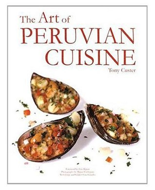 The art of peruvian cuisine by tony custer 1176568 forumfinder Images