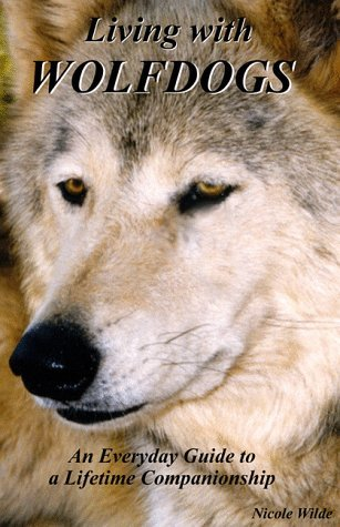 Living with Wolfdogs  by Nicole Wilde