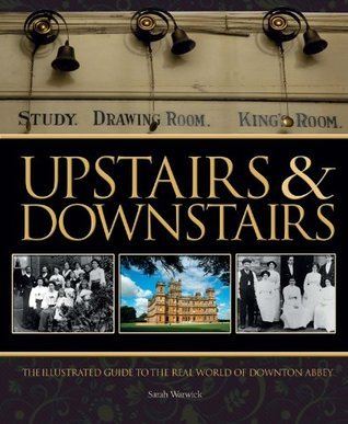 Upstairs & Downstairs: The Illustrated Guide to the Real World of Downton Abbey