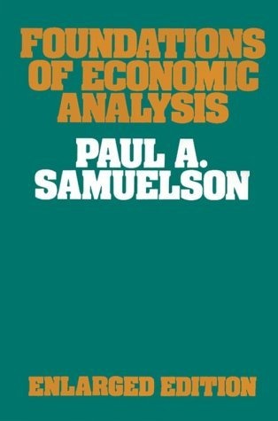 Foundations of Economic Analysis by Paul A. Samuelson