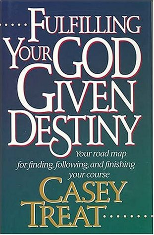 Fulfilling Your God Given Destiny: Your Road Map for Finding, Following, and Finishing Your Course