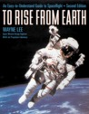 To Rise from Earth: An Easy-To-Understand Guide to Spaceflight
