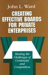 Creating Effective Boards for Private Enterprises: Meeting the Challenges of Continuity and Competition