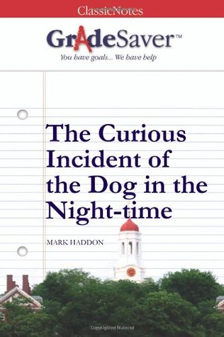 GradeSaver (TM) ClassicNotes: The Curious Incident of the Dog in the Night-time