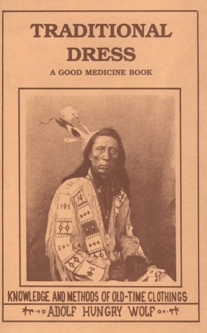 Traditional Dress: Knowledge and Methods of Old-Time Clothings (A Good Medicine Book)