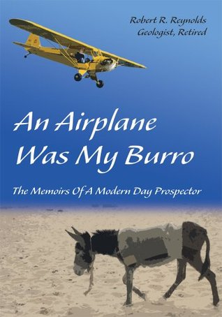 An Airplane Was My Burro: The Memoirs Of A Venturesome Geologist