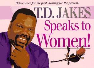 T. D. Jakes Speaks to Women! by T.D. Jakes