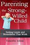 Parenting the Strong-Willed Child by Timothy Johns