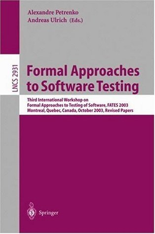 Formal Approaches to Software Testing: Third International Workshop on Formal Approaches to Testing of Software, FATES 2003, Montreal, Quebec, Canada, ... 2003 (Lecture Notes in Computer Science)
