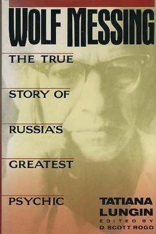 Wolf Messing The True Story Of Russia S Greatest Psychic By Tatiana