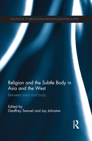 Religion and the Subtle Body in Asia and the West by Geoffrey Samuel