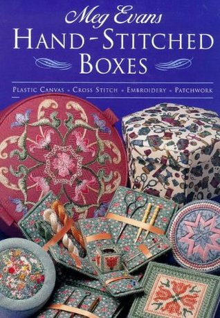 Hand-Stitched Boxes: Plastic Canvas, Cross Stitch, Embrodiery, Patchwork
