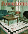 The Complete Book of Floorcloths: Designs  Techniques for Painting Great-Looking Canvas Rugs