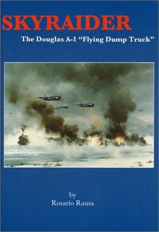 Skyraider: The Douglas A-1 Flying Dump Truck