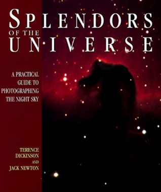 Splendors of the Universe: A Practical Gudie to Photographing the Night Sky