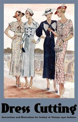 Dress Cutting -- Instructions and Illustrations for Sewing 26 Vintage 1930s Fashions