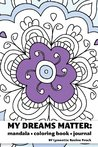 My Dreams Matter: Mandala Coloring Book Journal: Inspiration Guide and Motivational Tool